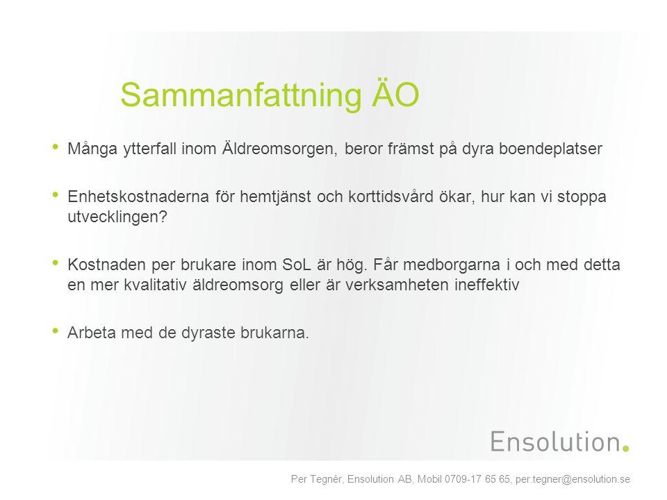 Per Tegnér, Ensolution AB, Mobil 0709-17 65 65, per.tegner@ensolution.se Sammanfattning ÄO Många ytterfall inom Äldreomsorgen, beror främst på dyra bo