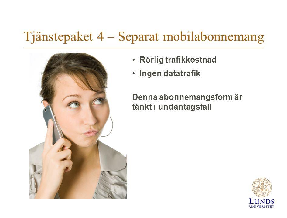 Tjänstepaket 4 – Separat mobilabonnemang Rörlig trafikkostnad Ingen datatrafik Denna abonnemangsform är tänkt i undantagsfall