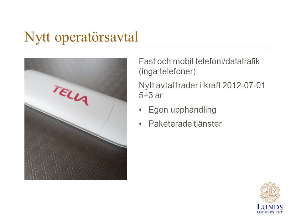 Nytt operatörsavtal Fast och mobil telefoni/datatrafik (inga telefoner) Nytt avtal träder i kraft 2012-07-01 5+3 år Egen upphandling Paketerade tjänster