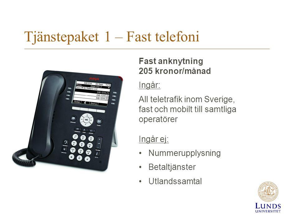 Tjänstepaket 1 – Fast telefoni Fast anknytning 205 kronor/månad Ingår: All teletrafik inom Sverige, fast och mobilt till samtliga operatörer Ingår ej: Nummerupplysning Betaltjänster Utlandssamtal