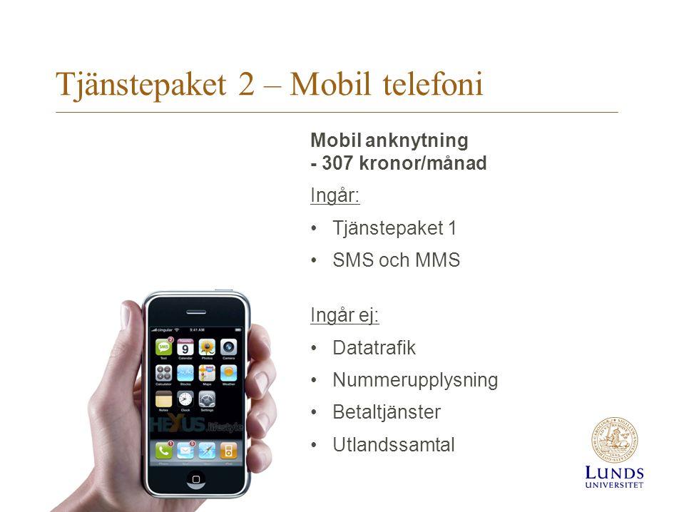 Tjänstepaket 2 – Mobil telefoni Mobil anknytning - 307 kronor/månad Ingår: Tjänstepaket 1 SMS och MMS Ingår ej: Datatrafik Nummerupplysning Betaltjänster Utlandssamtal