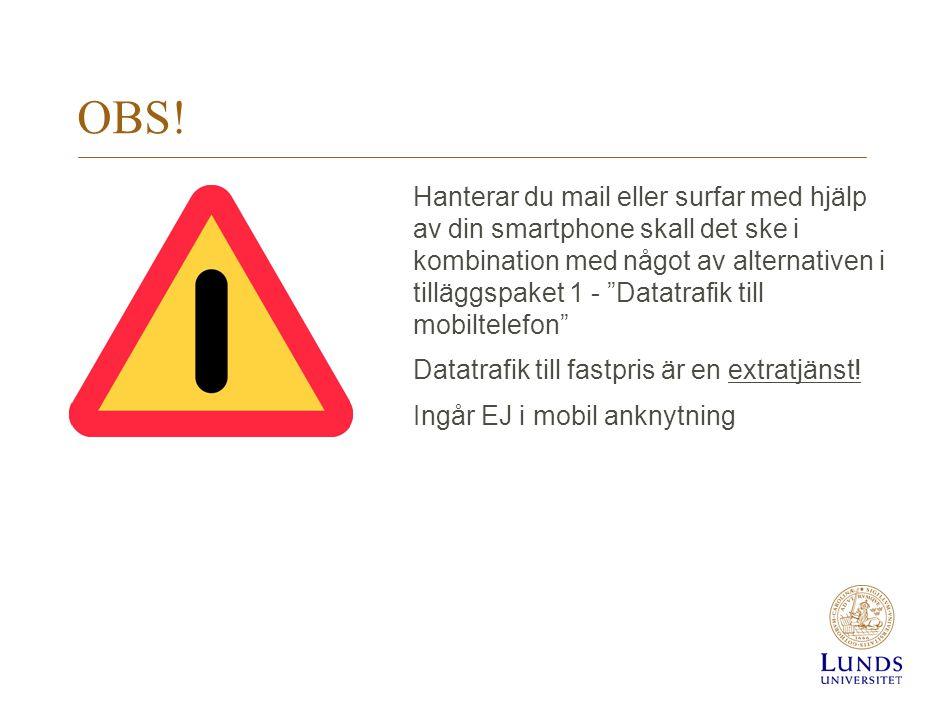 """OBS! Hanterar du mail eller surfar med hjälp av din smartphone skall det ske i kombination med något av alternativen i tilläggspaket 1 - """"Datatrafik t"""