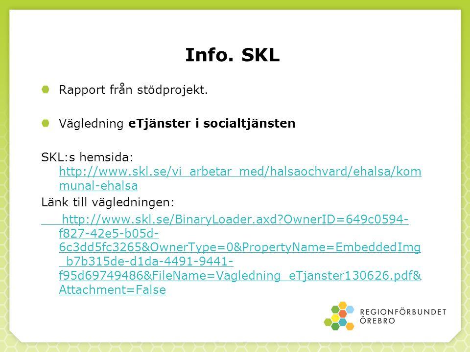 Info. SKL Rapport från stödprojekt. Vägledning eTjänster i socialtjänsten SKL:s hemsida: http://www.skl.se/vi_arbetar_med/halsaochvard/ehalsa/kom muna