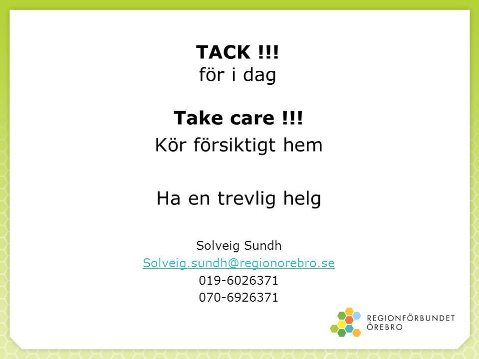 TACK !!! för i dag Take care !!! Kör försiktigt hem Ha en trevlig helg Solveig Sundh Solveig.sundh@regionorebro.se 019-6026371 070-6926371