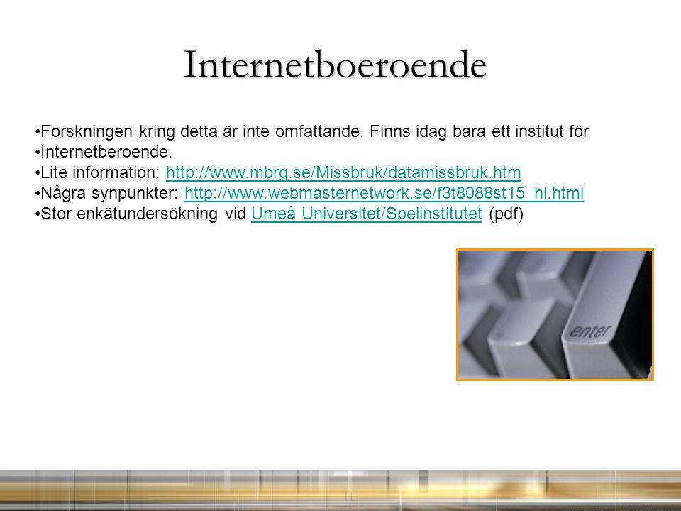 Internetboeroende Forskningen kring detta är inte omfattande. Finns idag bara ett institut för Internetberoende. Lite information: http://www.mbrg.se/
