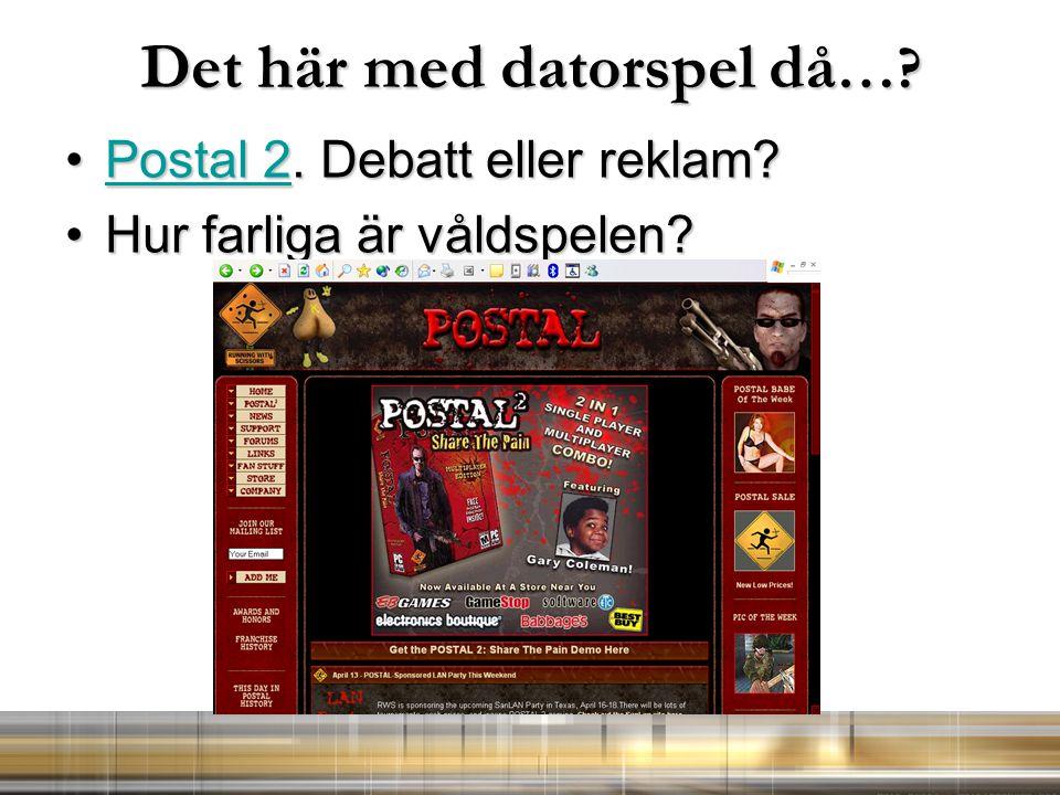 Det här med datorspel då …? Postal 2. Debatt eller reklam?Postal 2. Debatt eller reklam?Postal 2Postal 2 Hur farliga är våldspelen?Hur farliga är våld