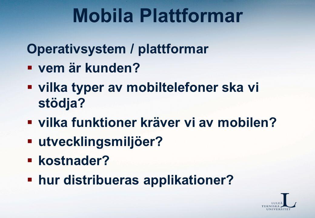 Mobila Plattformar Operativsystem / plattformar  vem är kunden?  vilka typer av mobiltelefoner ska vi stödja?  vilka funktioner kräver vi av mobile