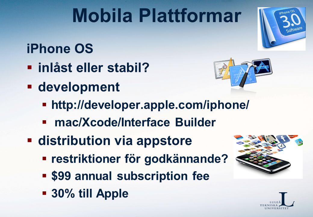 Mobila Plattformar iPhone OS  inlåst eller stabil?  development  http://developer.apple.com/iphone/  mac/Xcode/Interface Builder  distribution vi