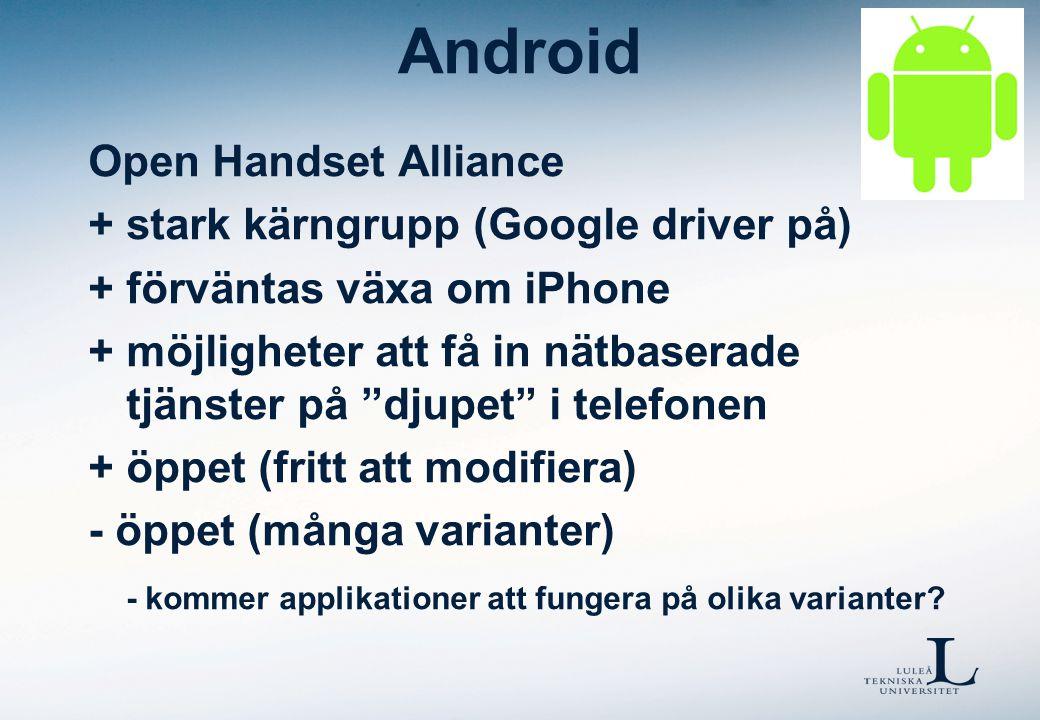 """Android Open Handset Alliance + stark kärngrupp (Google driver på) + förväntas växa om iPhone + möjligheter att få in nätbaserade tjänster på """"djupet"""""""