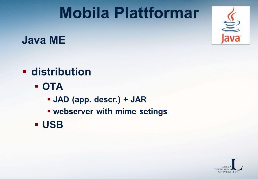 Mobila Plattformar Java ME  distribution  OTA  JAD (app. descr.) + JAR  webserver with mime setings  USB