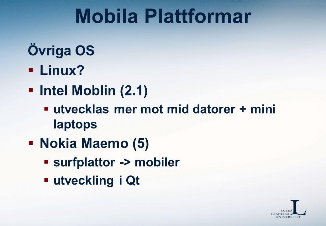 Mobila Plattformar Övriga OS  Linux?  Intel Moblin (2.1)  utvecklas mer mot mid datorer + mini laptops  Nokia Maemo (5)  surfplattor -> mobiler 