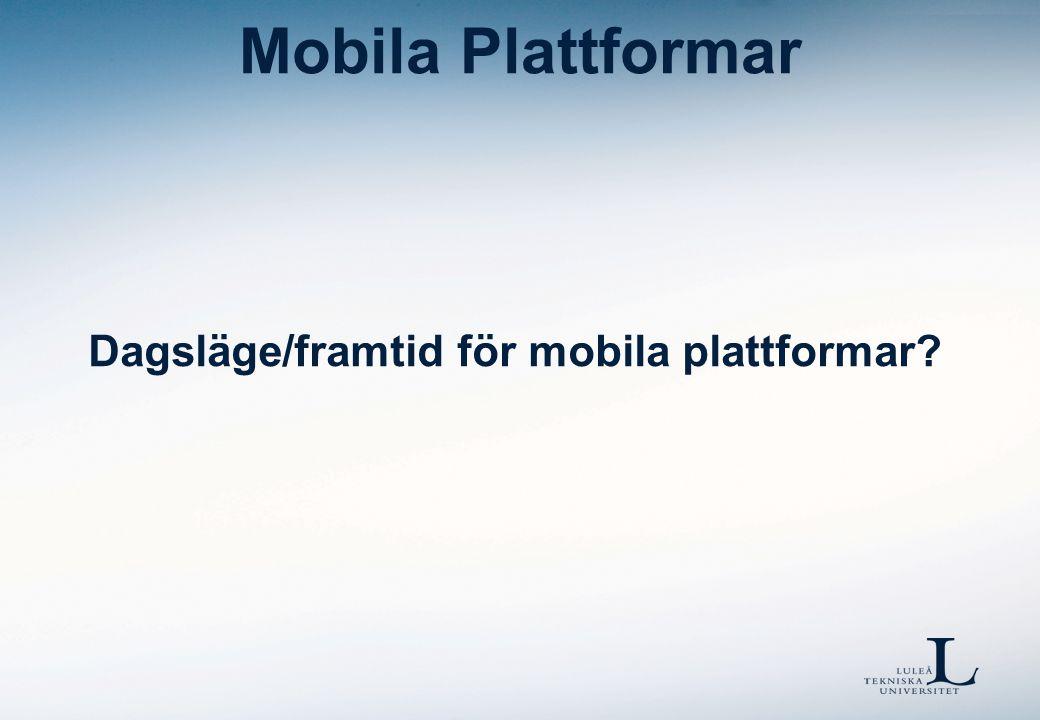 Mobila Plattformar Dagsläge/framtid för mobila plattformar?
