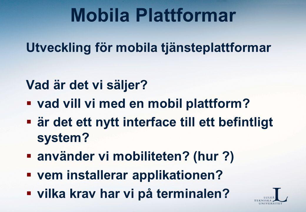 Mobila Plattformar Utveckling för mobila tjänsteplattformar Vad är det vi säljer?  vad vill vi med en mobil plattform?  är det ett nytt interface ti
