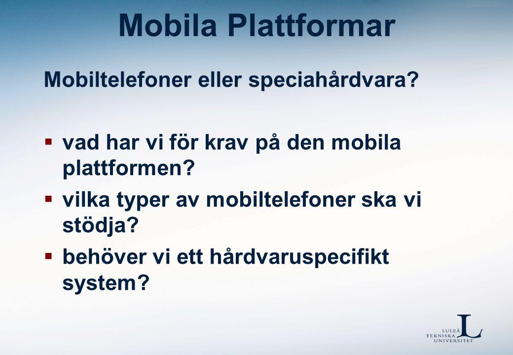 Mobila Plattformar Mobiltelefoner eller speciahårdvara?  vad har vi för krav på den mobila plattformen?  vilka typer av mobiltelefoner ska vi stödja