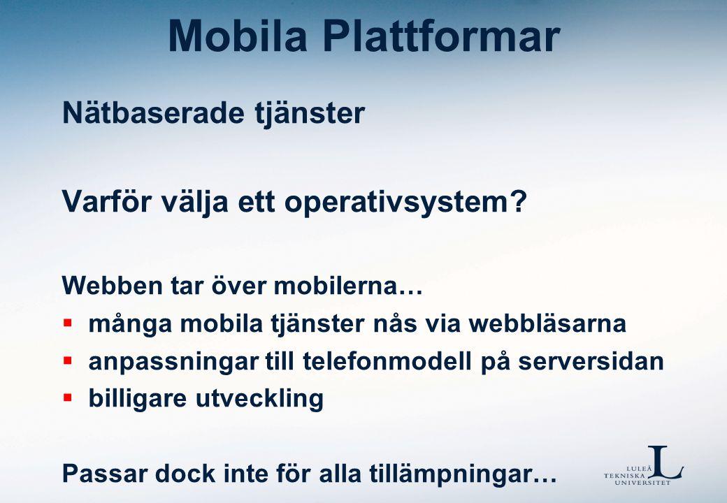 Mobila Plattformar Nätbaserade tjänster Varför välja ett operativsystem? Webben tar över mobilerna…  många mobila tjänster nås via webbläsarna  anpa