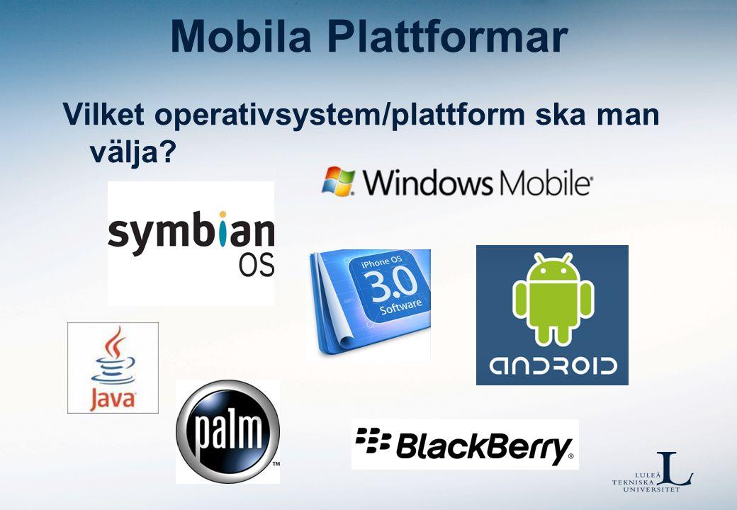 Mobila Plattformar Vilket operativsystem/plattform ska man välja?