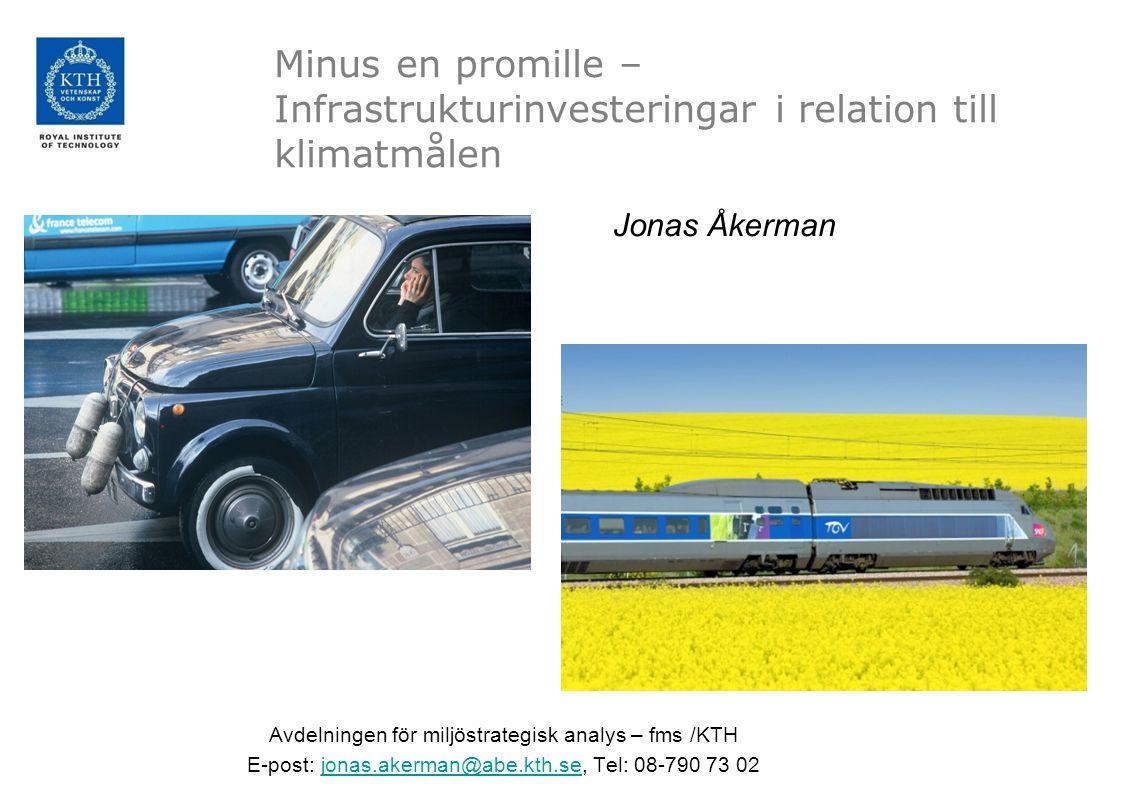 Minus en promille – Infrastrukturinvesteringar i relation till klimatmålen Jonas Åkerman Avdelningen för miljöstrategisk analys – fms /KTH E-post: jon