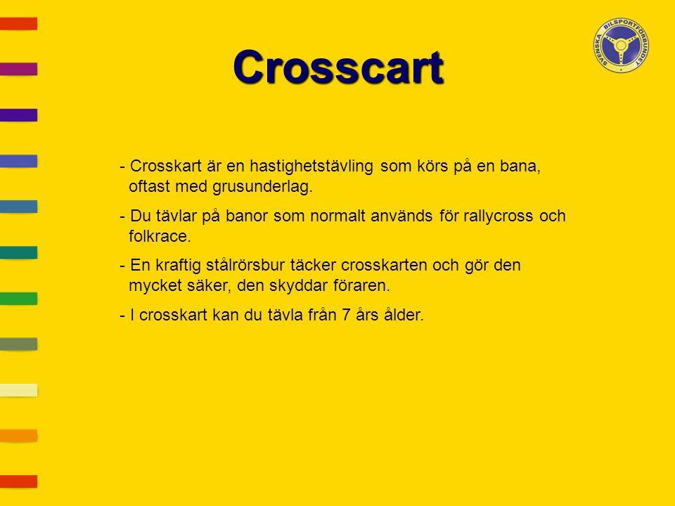 Crosscart - Crosskart är en hastighetstävling som körs på en bana, oftast med grusunderlag. - Du tävlar på banor som normalt används för rallycross oc