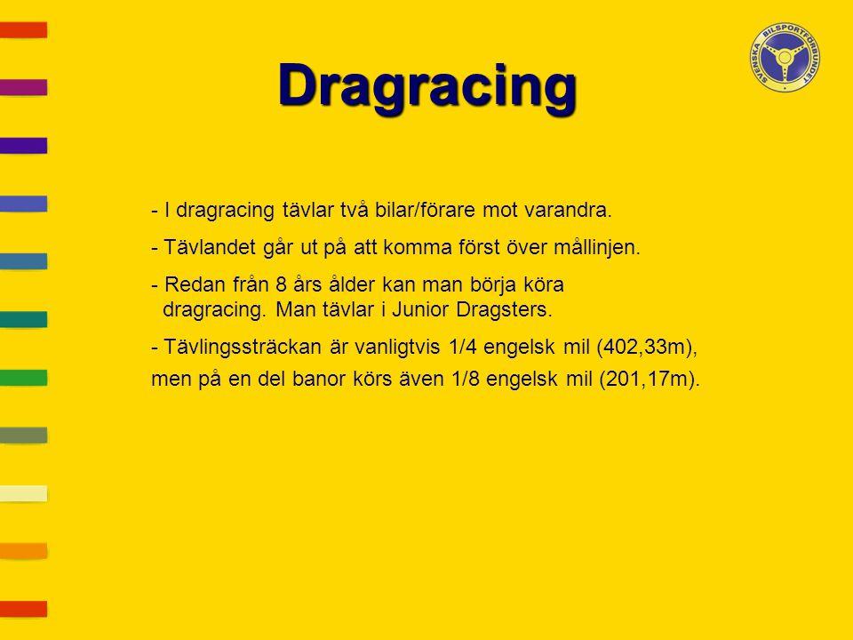 Dragracing - I dragracing tävlar två bilar/förare mot varandra. - Tävlandet går ut på att komma först över mållinjen. - Redan från 8 års ålder kan man