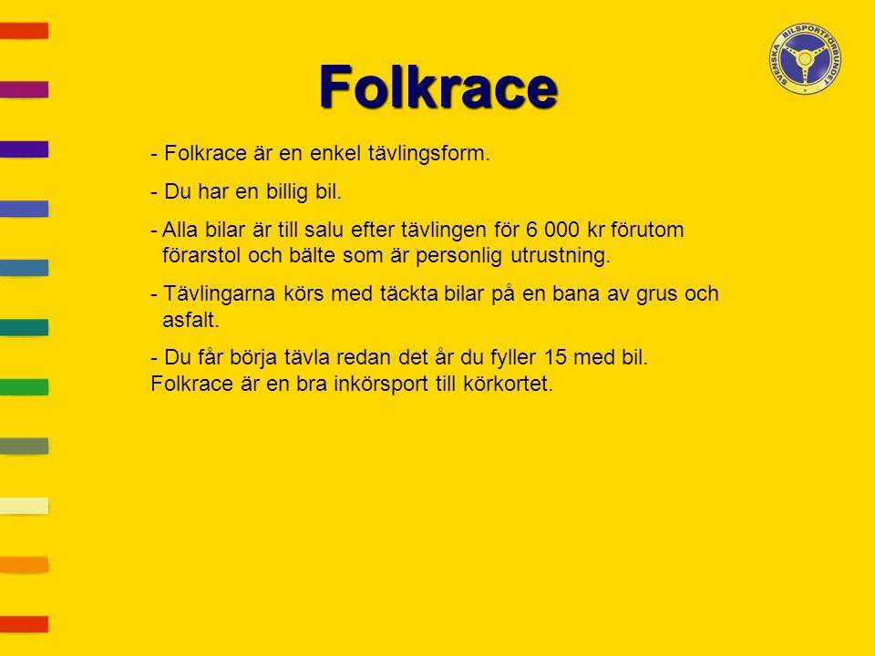 Folkrace - Folkrace är en enkel tävlingsform. - Du har en billig bil. - Alla bilar är till salu efter tävlingen för 6 000 kr förutom förarstol och bäl