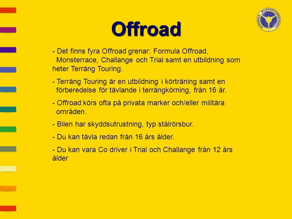 Offroad - Det finns fyra Offroad grenar: Formula Offroad, Monsterrace, Challange och Trial samt en utbildning som heter Terräng Touring. - Terräng Tou
