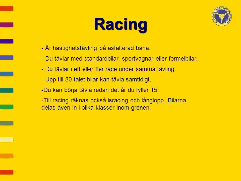 Racing - Är hastighetstävling på asfalterad bana. - Du tävlar med standardbilar, sportvagnar eller formelbilar. - Du tävlar i ett eller fler race unde