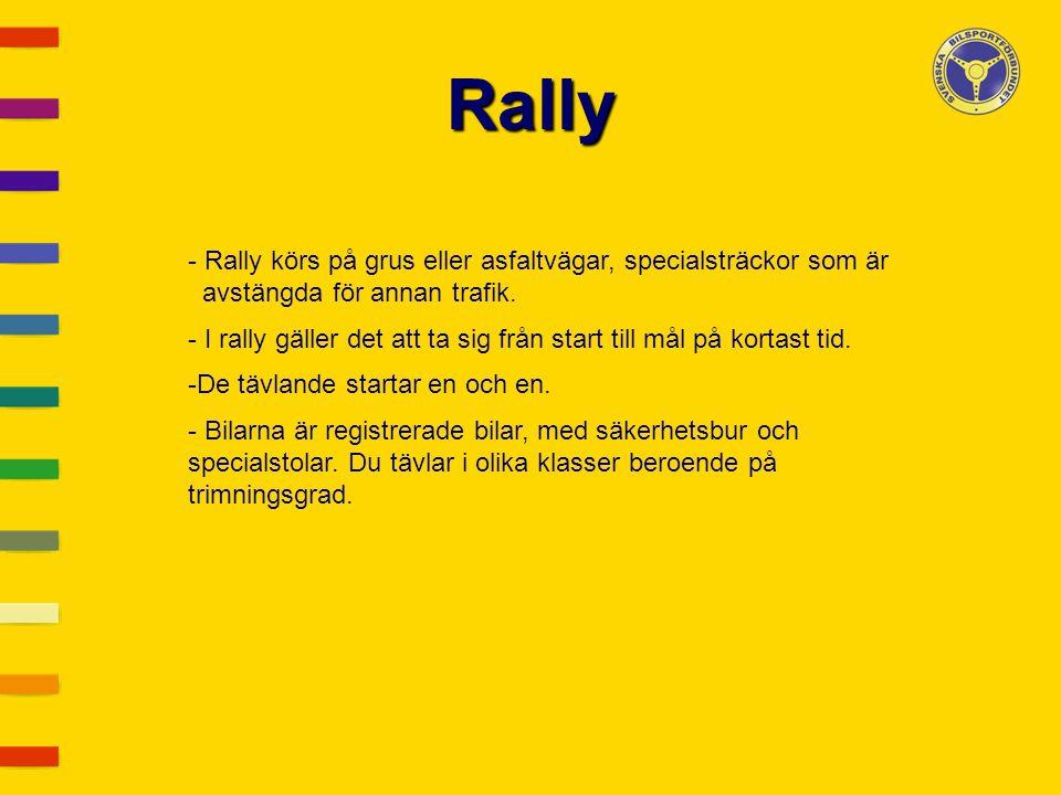 Rally - Rally körs på grus eller asfaltvägar, specialsträckor som är avstängda för annan trafik. - I rally gäller det att ta sig från start till mål p