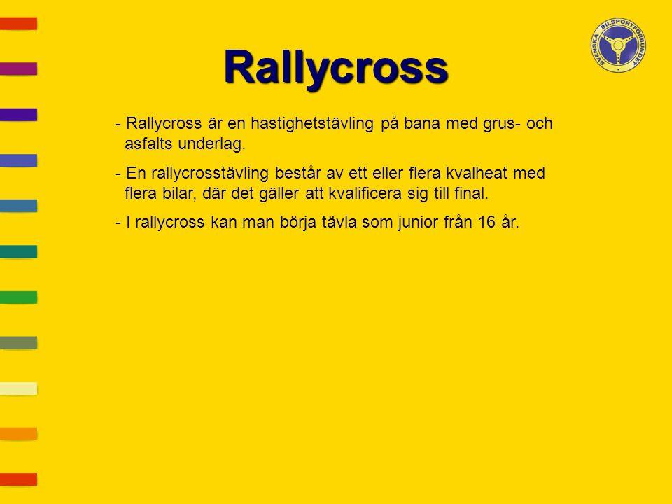 Rallycross - Rallycross är en hastighetstävling på bana med grus- och asfalts underlag. - En rallycrosstävling består av ett eller flera kvalheat med