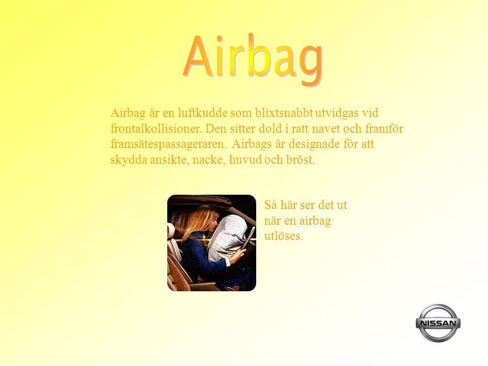 Airbag är en luftkudde som blixtsnabbt utvidgas vid frontalkollisioner. Den sitter dold i ratt navet och framför framsätespassageraren. Airbags är des