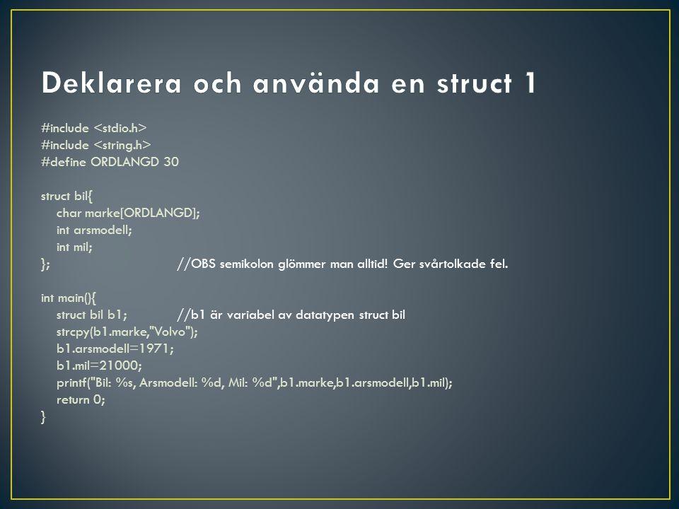 #include #define ORDLANGD 30 struct bil{ char marke[ORDLANGD]; int arsmodell; int mil; };//OBS semikolon glömmer man alltid.