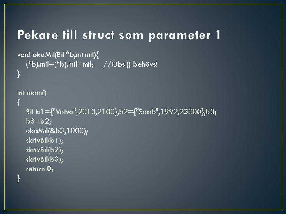 void okaMil(Bil *b,int mil){ (*b).mil=(*b).mil+mil;//Obs ()-behövs.