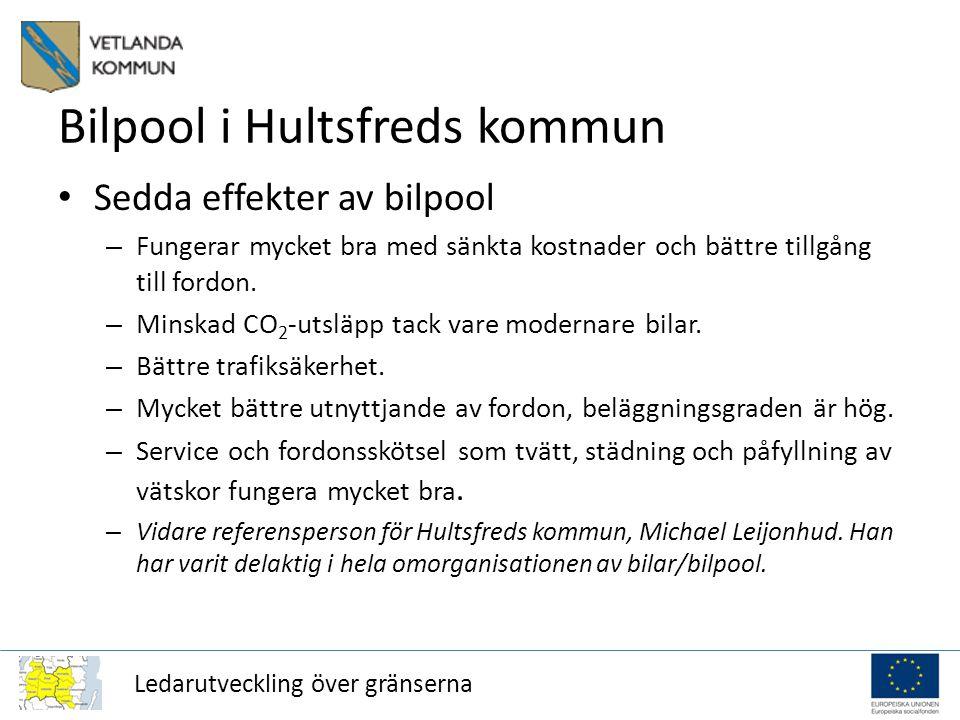 Ledarutveckling över gränserna Bilpool i Hultsfreds kommun Sedda effekter av bilpool – Fungerar mycket bra med sänkta kostnader och bättre tillgång till fordon.