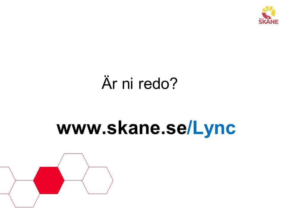 www.skane.se/Lync Är ni redo?