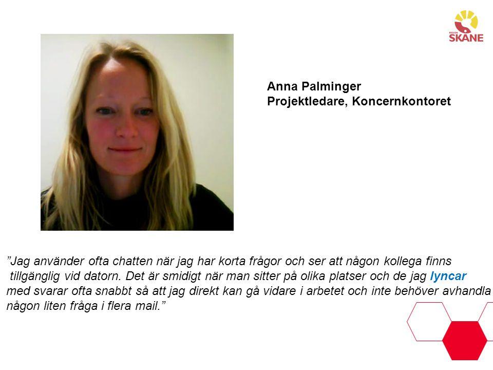 """Anna Palminger Projektledare, Koncernkontoret """"Jag använder ofta chatten när jag har korta frågor och ser att någon kollega finns tillgänglig vid dato"""