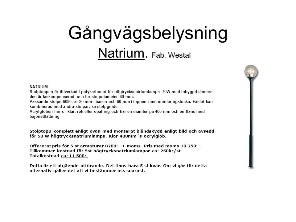 Gångvägsbelysning Fab. Westal Natrium. Fab. Westal NATRIUM Stolptoppen är tillverkad i polykarbonat för högtrycksnatriumlampa 70W med inbyggd tändare,