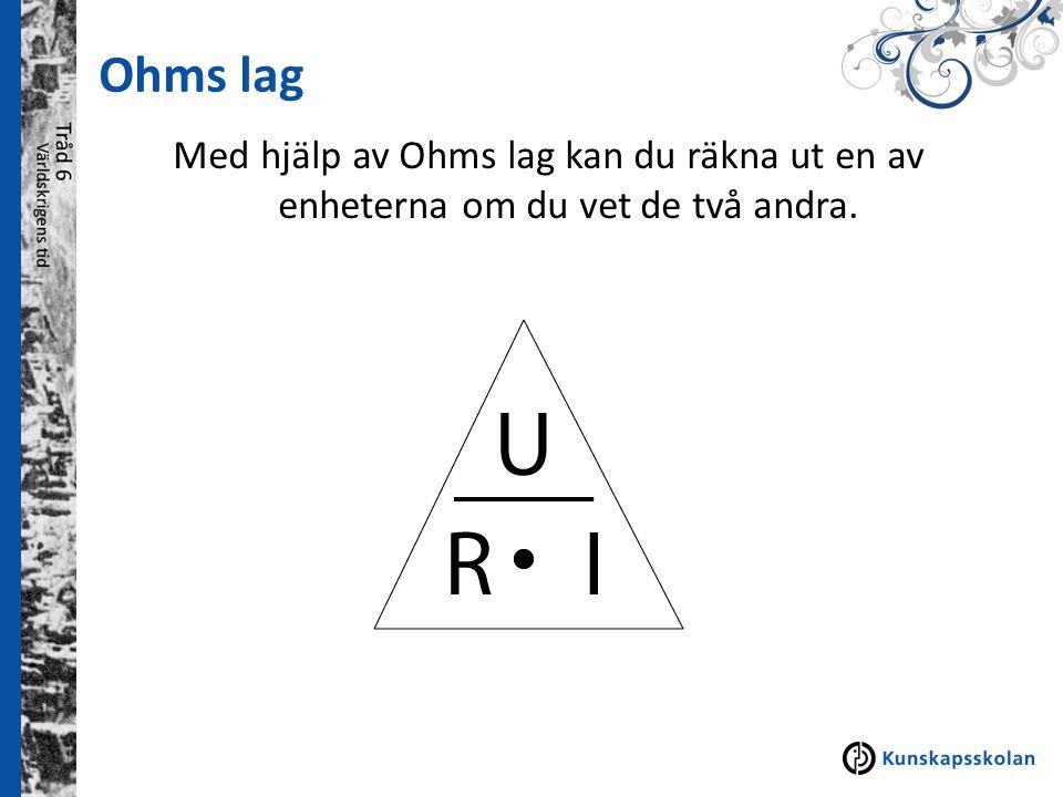 Ohms lag Med hjälp av Ohms lag kan du räkna ut en av enheterna om du vet de två andra.