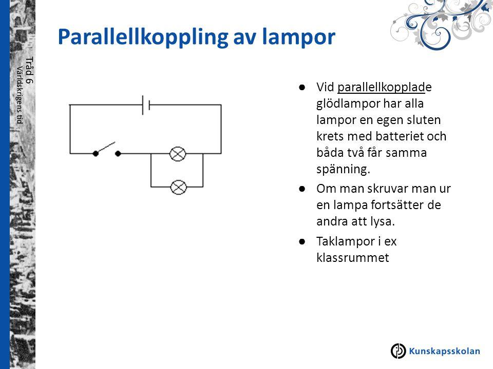 Parallellkoppling av lampor ● Vid parallellkopplade glödlampor har alla lampor en egen sluten krets med batteriet och båda två får samma spänning. ● O