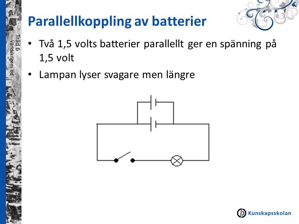 Parallellkoppling av batterier Två 1,5 volts batterier parallellt ger en spänning på 1,5 volt Lampan lyser svagare men längre