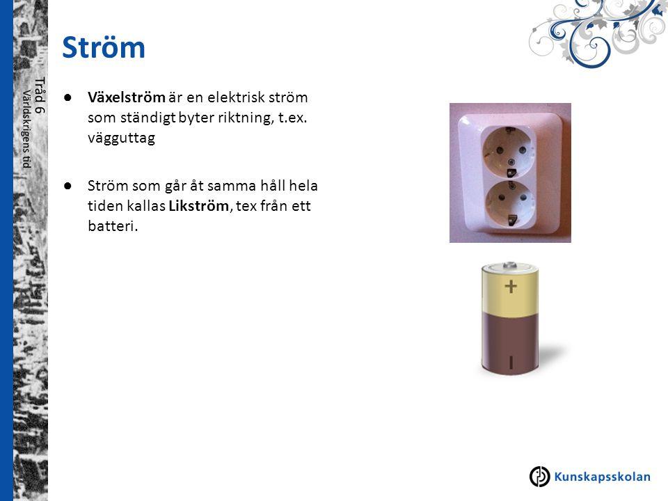 Ström ● Växelström är en elektrisk ström som ständigt byter riktning, t.ex. vägguttag ● Ström som går åt samma håll hela tiden kallas Likström, tex fr