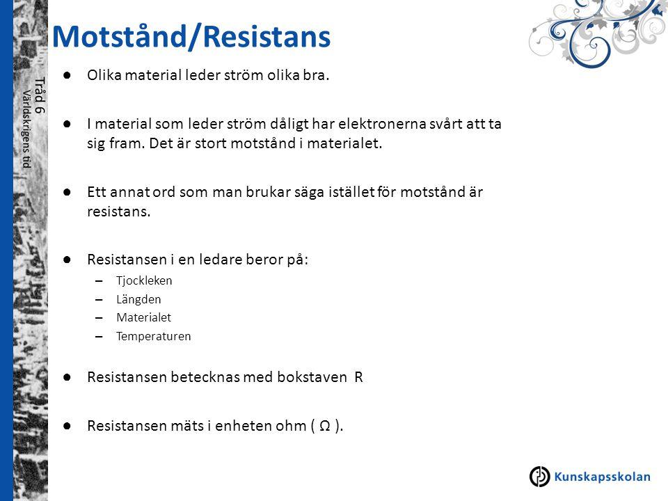 Motstånd/Resistans ● Olika material leder ström olika bra. ● I material som leder ström dåligt har elektronerna svårt att ta sig fram. Det är stort mo