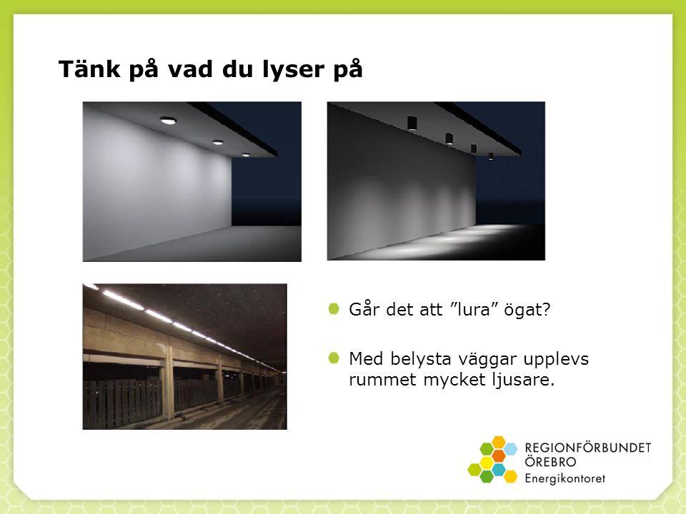 Tänk på vad du lyser på Går det att lura ögat? Med belysta väggar upplevs rummet mycket ljusare.