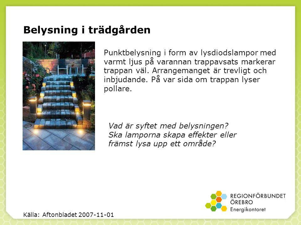 Belysning i trädgården Källa: Aftonbladet 2007-11-01 Punktbelysning i form av lysdiodslampor med varmt ljus på varannan trappavsats markerar trappan väl.
