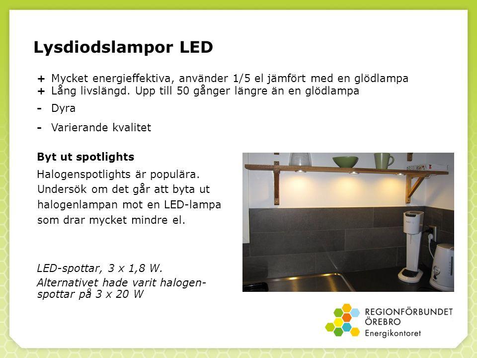 Lysdiodslampor LED +Mycket energieffektiva, använder 1/5 el jämfört med en glödlampa +Lång livslängd.