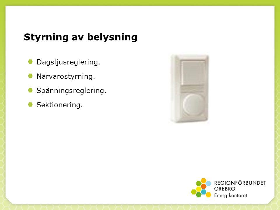 Styrning av belysning Dagsljusreglering. Närvarostyrning. Spänningsreglering. Sektionering.