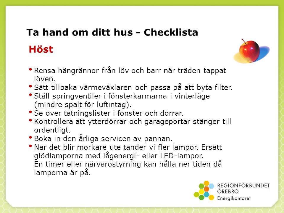 Ta hand om ditt hus - Checklista Höst Rensa hängrännor från löv och barr när träden tappat löven.