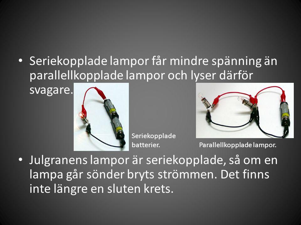 Seriekopplade lampor får mindre spänning än parallellkopplade lampor och lyser därför svagare.