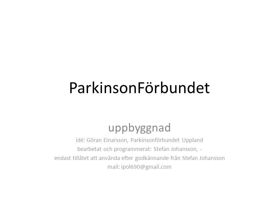 ParkinsonFörbundet uppbyggnad idé: Göran Einarsson, Parkinsonförbundet Uppland bearbetat och programmerat: Stefan Johansson, - endast tillåtet att anv
