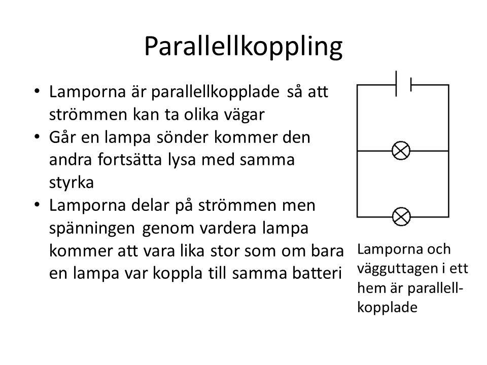 Parallellkoppling Lamporna är parallellkopplade så att strömmen kan ta olika vägar Går en lampa sönder kommer den andra fortsätta lysa med samma styrk