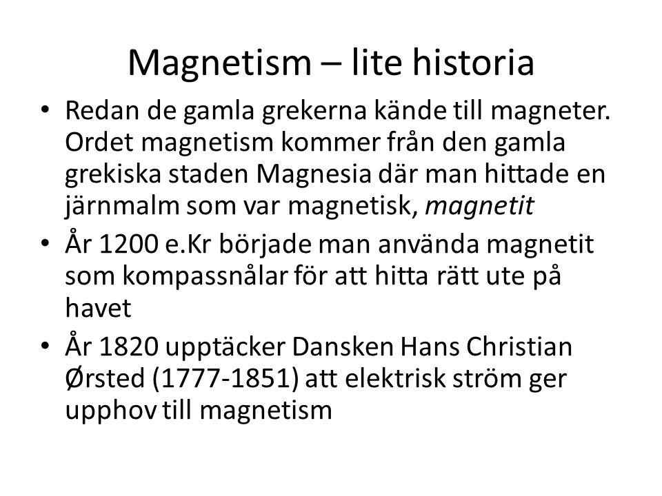 Magnetism – lite historia Redan de gamla grekerna kände till magneter. Ordet magnetism kommer från den gamla grekiska staden Magnesia där man hittade