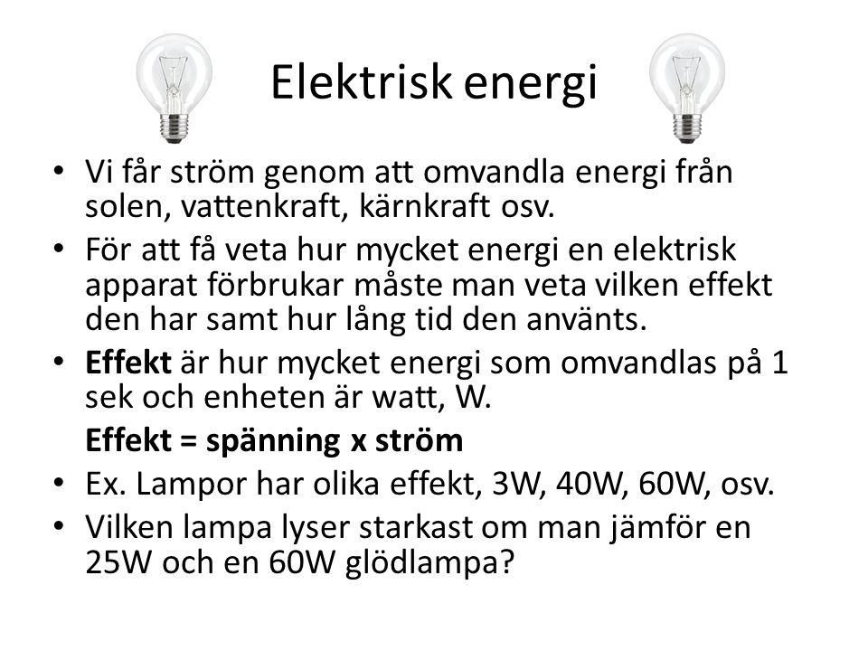 Elektrisk energi Vi får ström genom att omvandla energi från solen, vattenkraft, kärnkraft osv. För att få veta hur mycket energi en elektrisk apparat